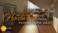 Can Hardwood Floors Increase Home Value?