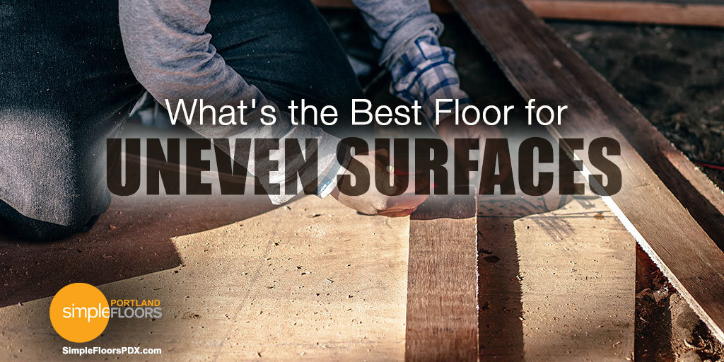 Floating Floors The Best Floor For Uneven Surfaces